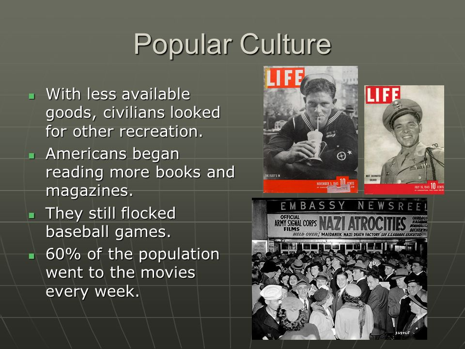 Popular Culture With less available goods, civilians looked for other recreation. With less available goods, civilians looked for other recreation. Am