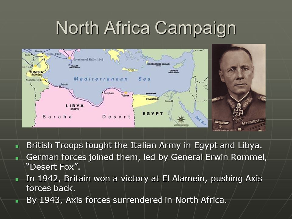 North Africa Campaign British Troops fought the Italian Army in Egypt and Libya. British Troops fought the Italian Army in Egypt and Libya. German for