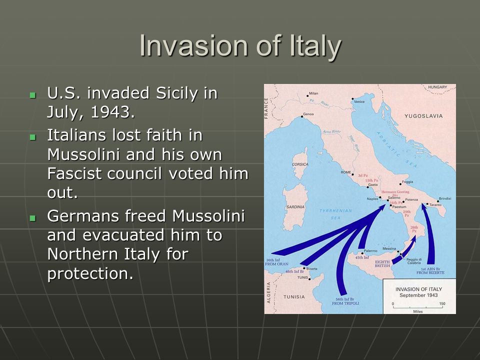 Invasion of Italy U.S. invaded Sicily in July, 1943. U.S. invaded Sicily in July, 1943. Italians lost faith in Mussolini and his own Fascist council v