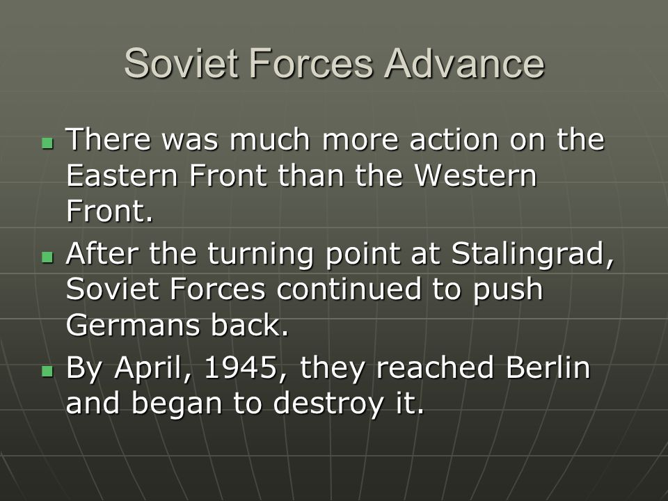Soviet Forces Advance There was much more action on the Eastern Front than the Western Front. There was much more action on the Eastern Front than the