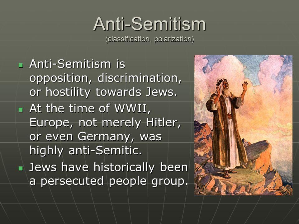 Anti-Semitism (classification, polarization) Anti-Semitism is opposition, discrimination, or hostility towards Jews. Anti-Semitism is opposition, disc