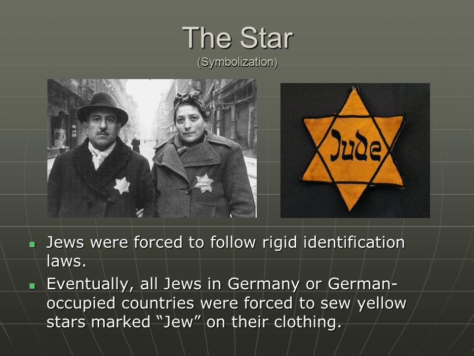 The Star (Symbolization) Jews were forced to follow rigid identification laws. Jews were forced to follow rigid identification laws. Eventually, all J