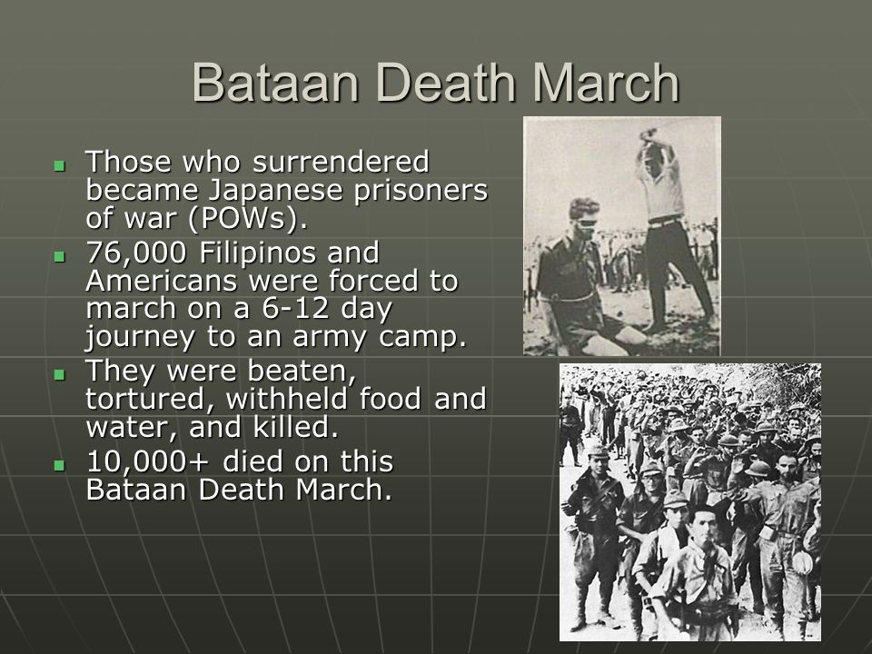 Bataan Death March Those who surrendered became Japanese prisoners of war (POWs). Those who surrendered became Japanese prisoners of war (POWs). 76,00