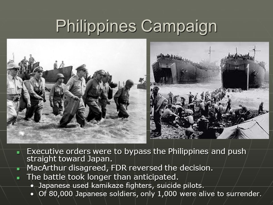 Philippines Campaign Executive orders were to bypass the Philippines and push straight toward Japan. Executive orders were to bypass the Philippines a