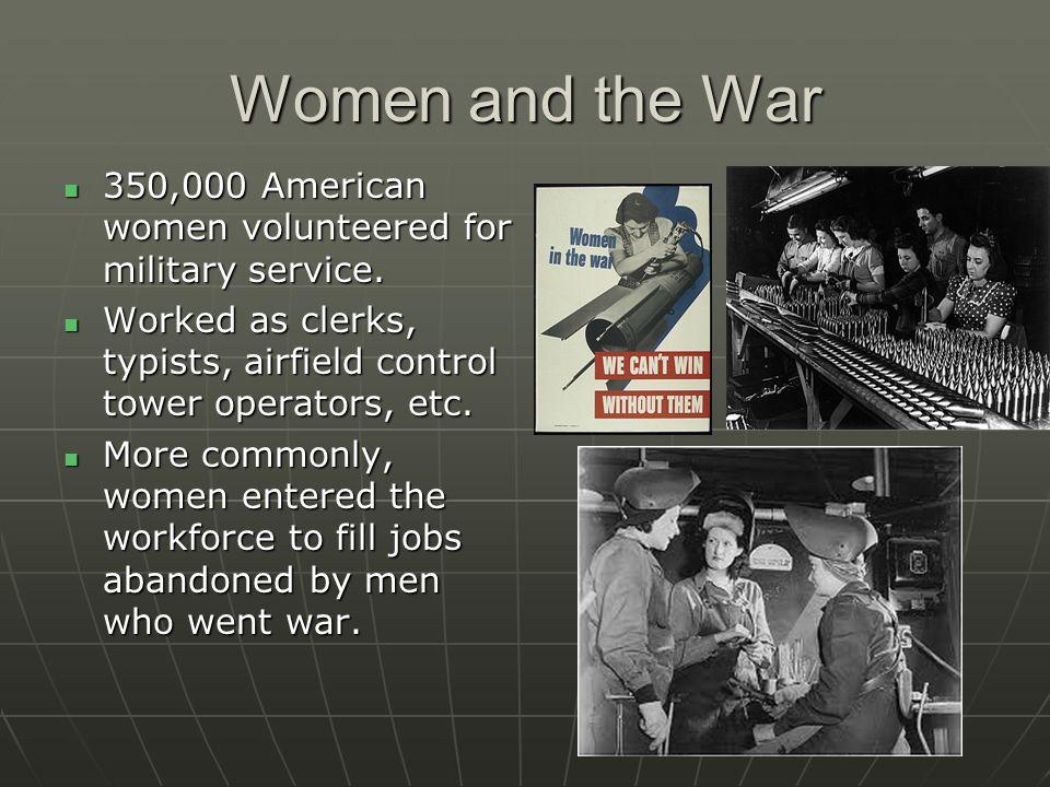 Women and the War 350,000 American women volunteered for military service. 350,000 American women volunteered for military service. Worked as clerks,