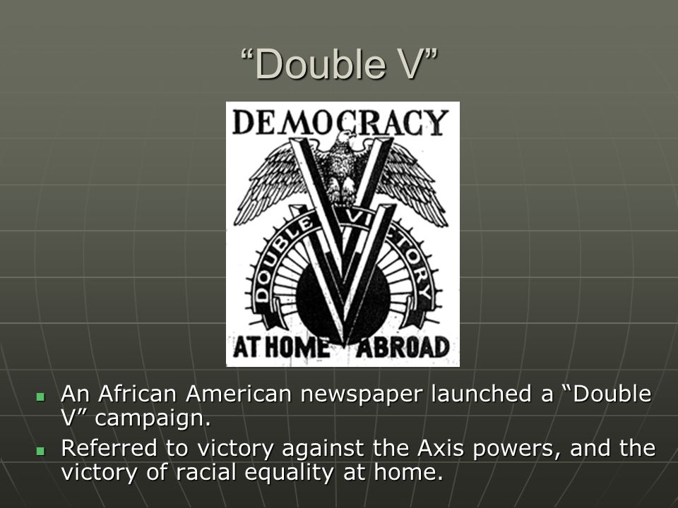 Double V An African American newspaper launched a Double V campaign. An African American newspaper launched a Double V campaign. Referred to victory a