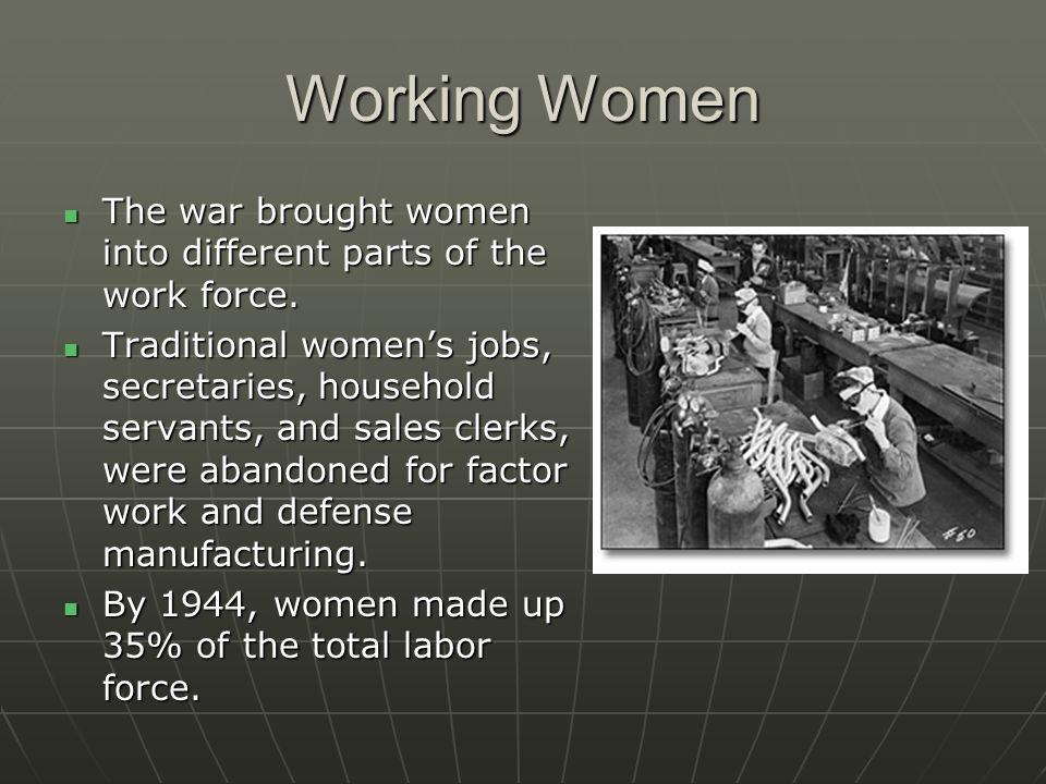 Working Women The war brought women into different parts of the work force. The war brought women into different parts of the work force. Traditional