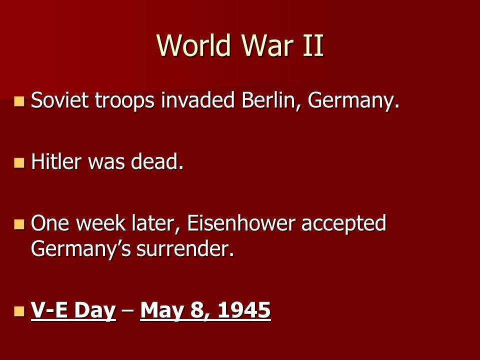 World War II Soviet troops invaded Berlin, Germany. Soviet troops invaded Berlin, Germany. Hitler was dead. Hitler was dead. One week later, Eisenhowe