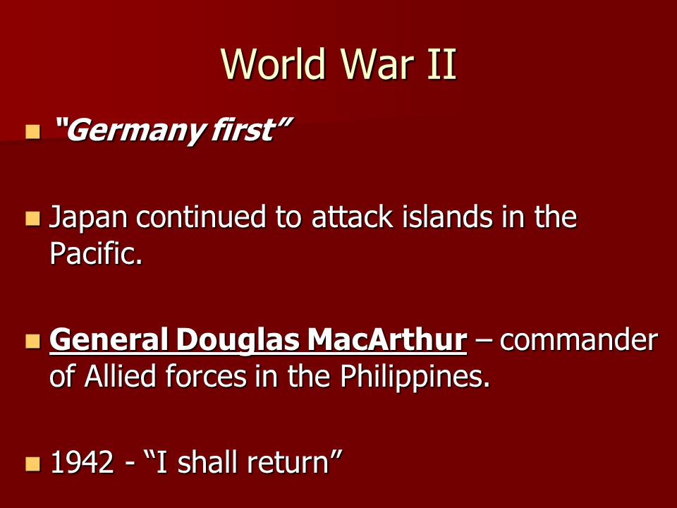 World War II Germany first Germany first Japan continued to attack islands in the Pacific.