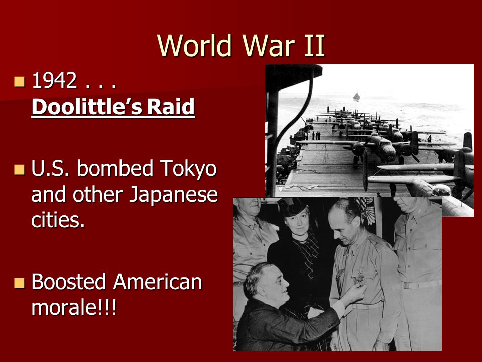 World War II 1942... Doolittles Raid 1942... Doolittles Raid U.S. bombed Tokyo and other Japanese cities. U.S. bombed Tokyo and other Japanese cities.
