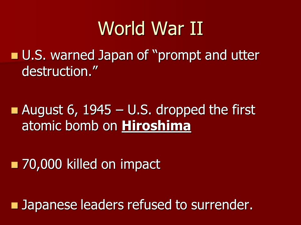 World War II U.S. warned Japan of prompt and utter destruction. U.S. warned Japan of prompt and utter destruction. August 6, 1945 – U.S. dropped the f