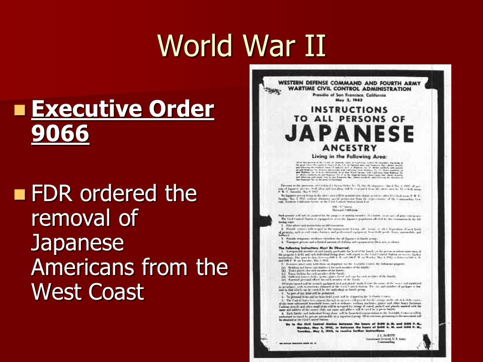 World War II Executive Order 9066 Executive Order 9066 FDR ordered the removal of Japanese Americans from the West Coast FDR ordered the removal of Ja