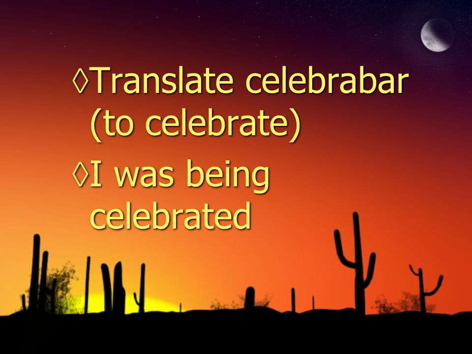 Translate celebrabar (to celebrate) I was being celebrated Translate celebrabar (to celebrate) I was being celebrated