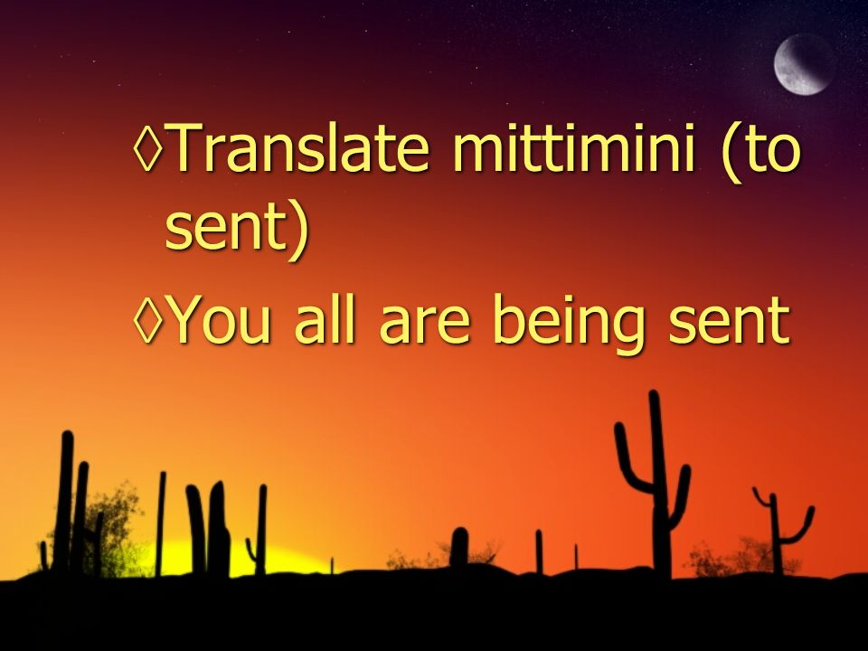 Translate mittimini (to sent) You all are being sent Translate mittimini (to sent) You all are being sent