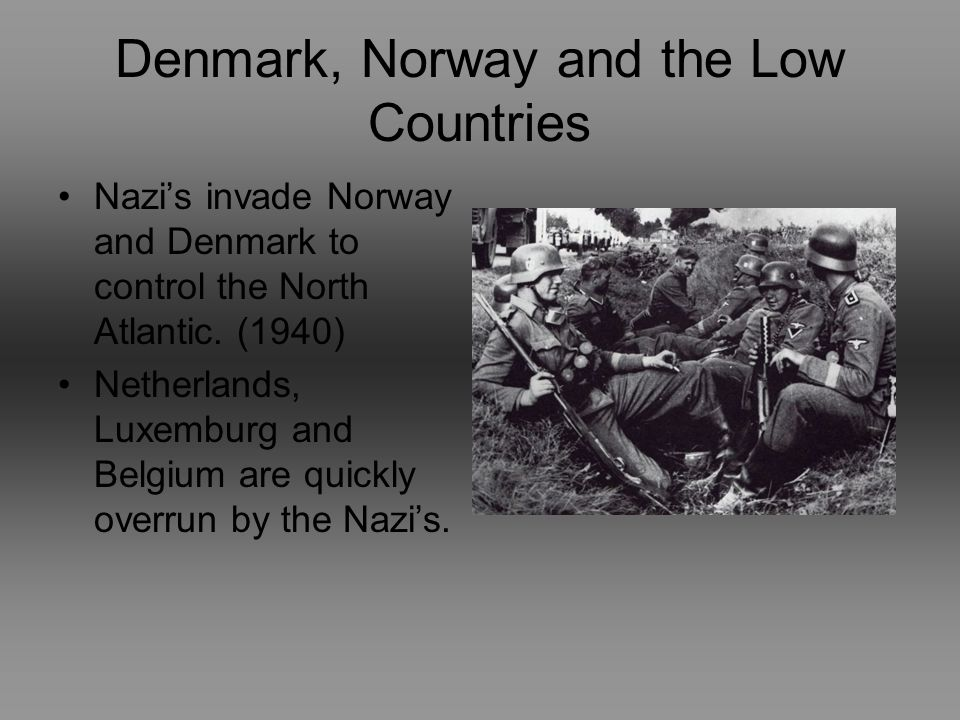 Denmark, Norway and the Low Countries Nazis invade Norway and Denmark to control the North Atlantic.