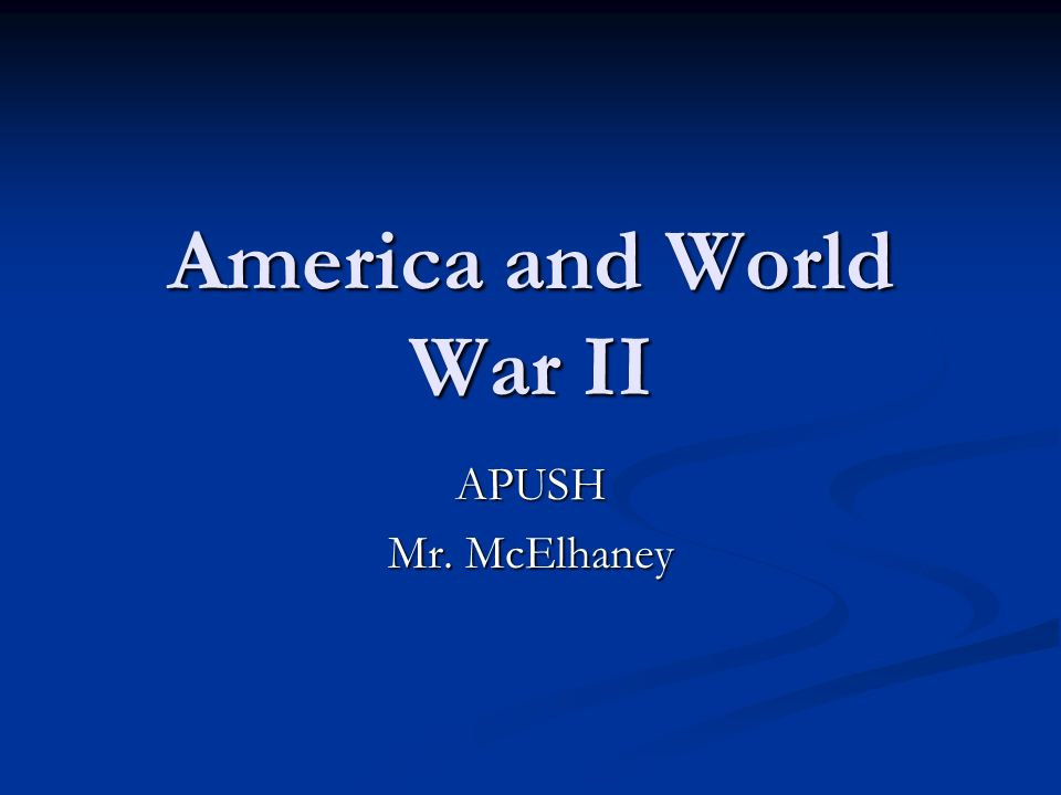 America and World War II APUSH Mr. McElhaney