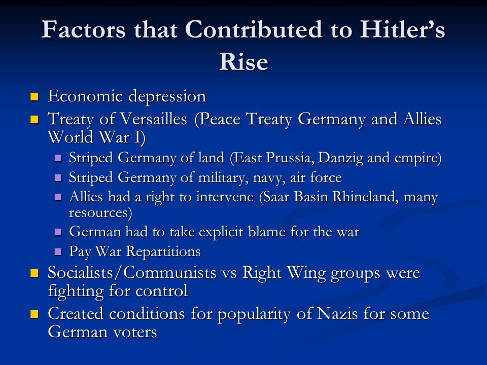 Factors that Contributed to Hitlers Rise Economic depression Economic depression Treaty of Versailles (Peace Treaty Germany and Allies World War I) Tr