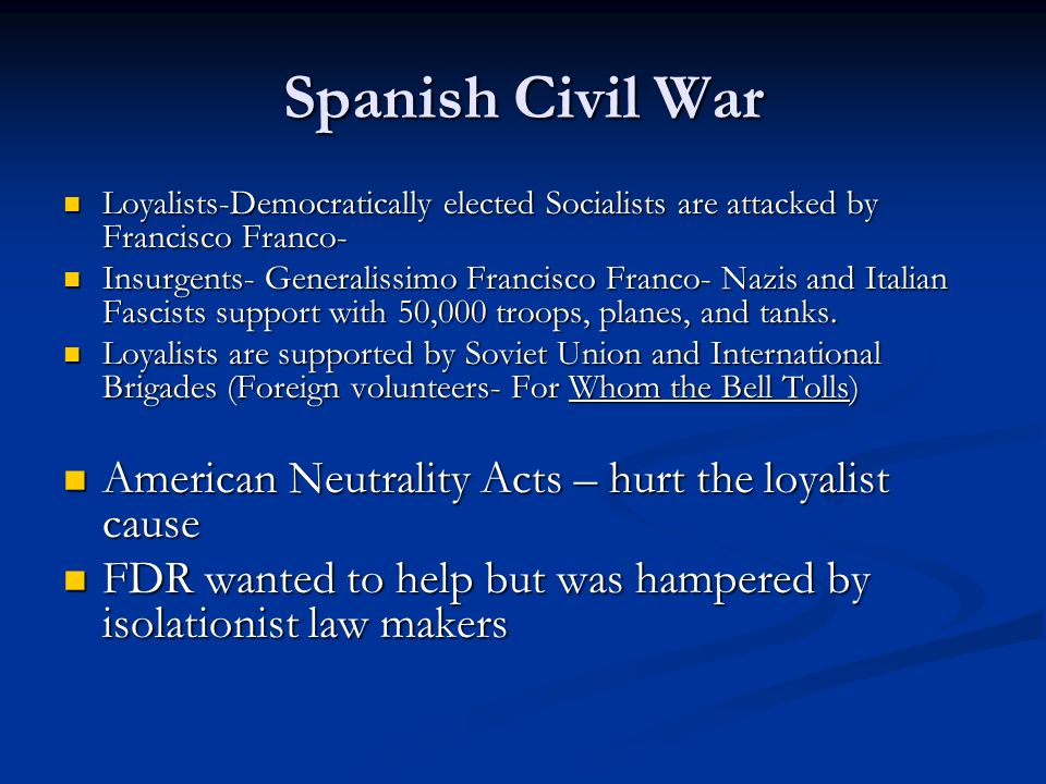 Spanish Civil War Loyalists-Democratically elected Socialists are attacked by Francisco Franco- Loyalists-Democratically elected Socialists are attack