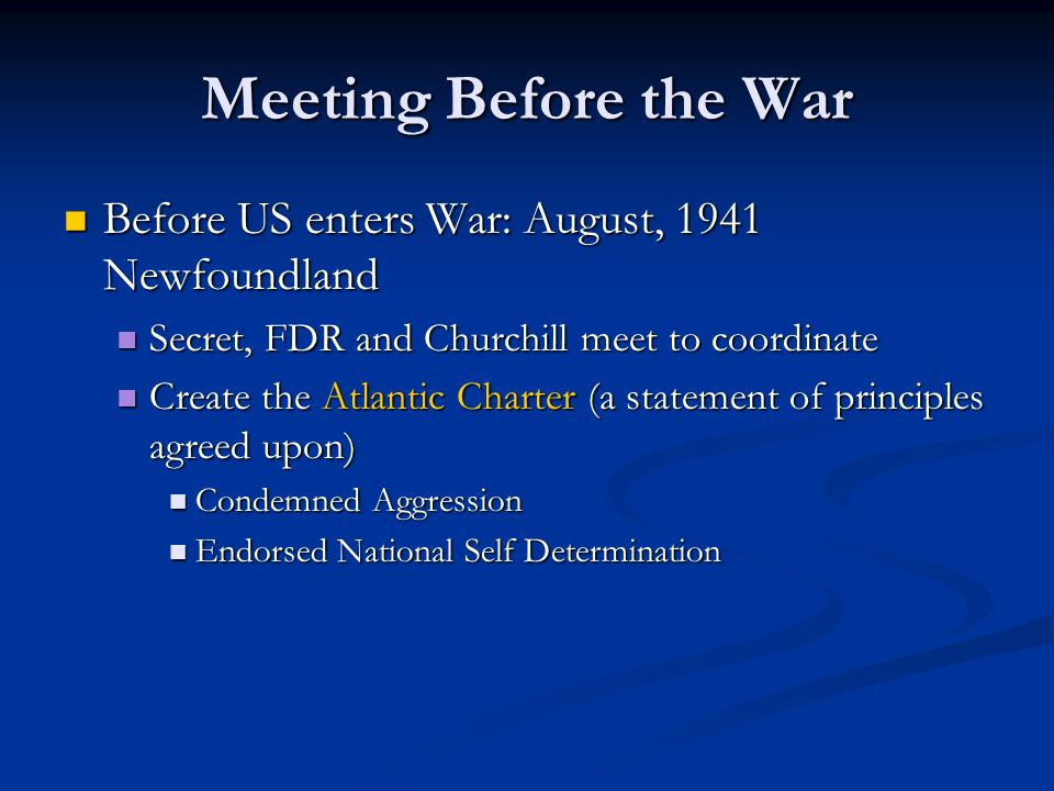 Meeting Before the War Before US enters War: August, 1941 Newfoundland Before US enters War: August, 1941 Newfoundland Secret, FDR and Churchill meet