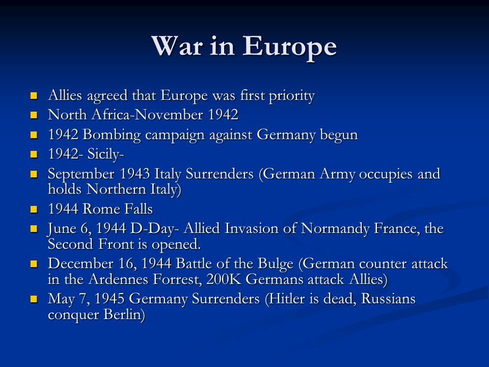 War in Europe Allies agreed that Europe was first priority Allies agreed that Europe was first priority North Africa-November 1942 North Africa-Novemb