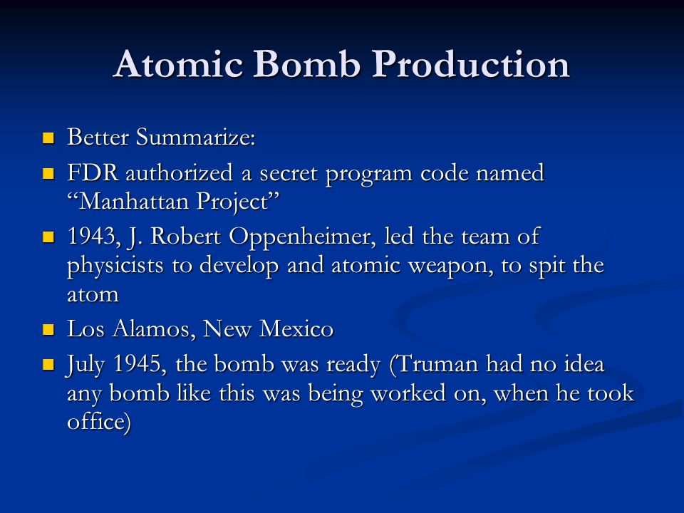 Atomic Bomb Production Better Summarize: Better Summarize: FDR authorized a secret program code named Manhattan Project FDR authorized a secret progra