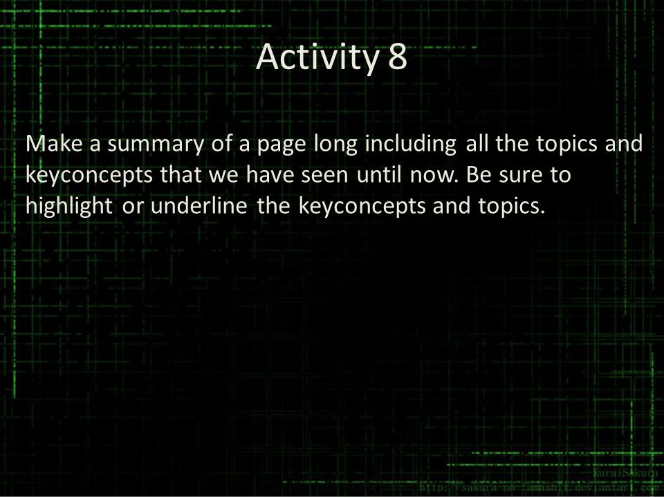 Activity 8 Make a summary of a page long including all the topics and keyconcepts that we have seen until now. Be sure to highlight or underline the k