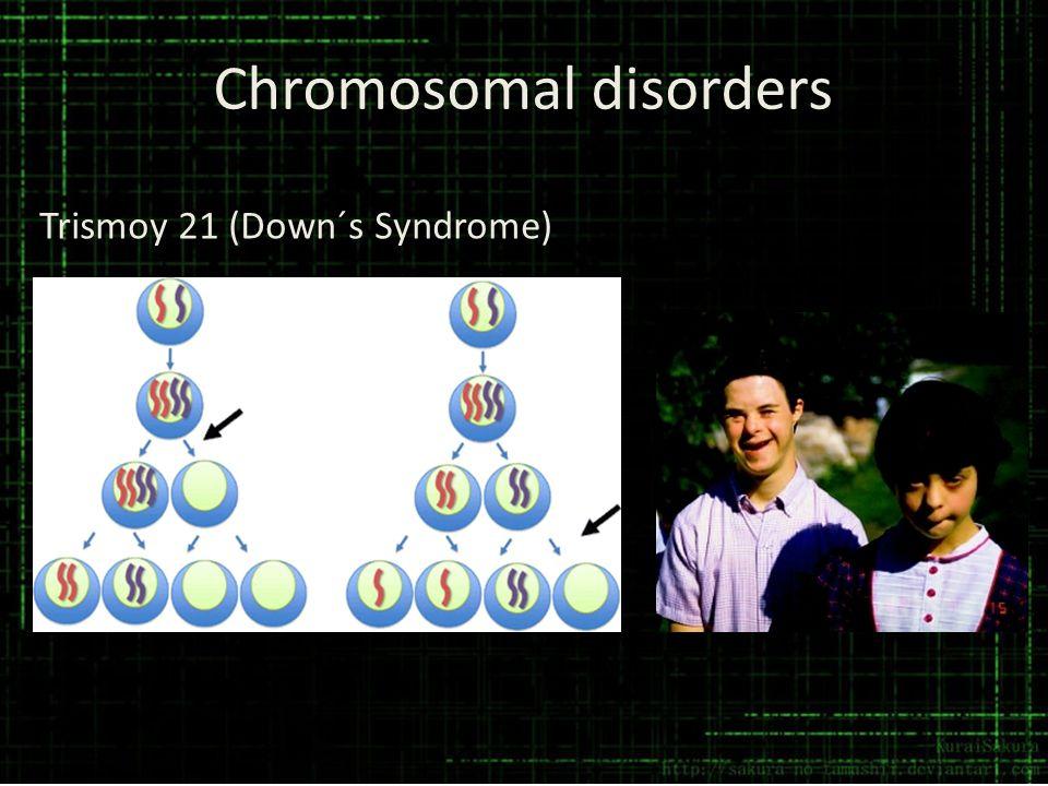 Chromosomal disorders Trismoy 21 (Down´s Syndrome)