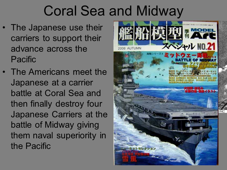 Coral Sea and Midway The Japanese use their carriers to support their advance across the Pacific The Americans meet the Japanese at a carrier battle a