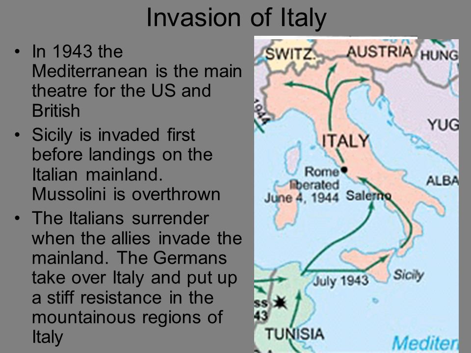 Invasion of Italy In 1943 the Mediterranean is the main theatre for the US and British Sicily is invaded first before landings on the Italian mainland