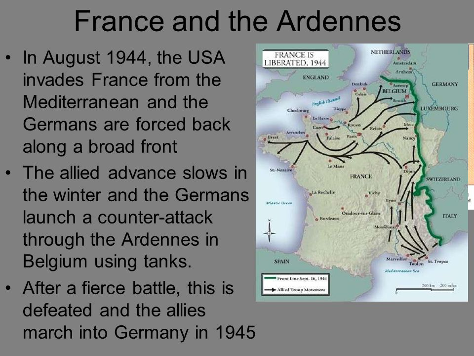 France and the Ardennes In August 1944, the USA invades France from the Mediterranean and the Germans are forced back along a broad front The allied a