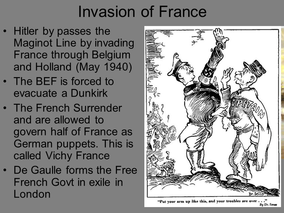 Invasion of France Hitler by passes the Maginot Line by invading France through Belgium and Holland (May 1940) The BEF is forced to evacuate a Dunkirk