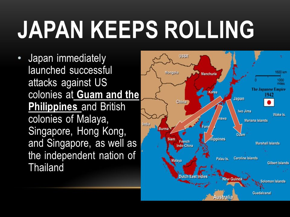 JAPAN KEEPS ROLLING Japan immediately launched successful attacks against US colonies at Guam and the Philippines and British colonies of Malaya, Sing