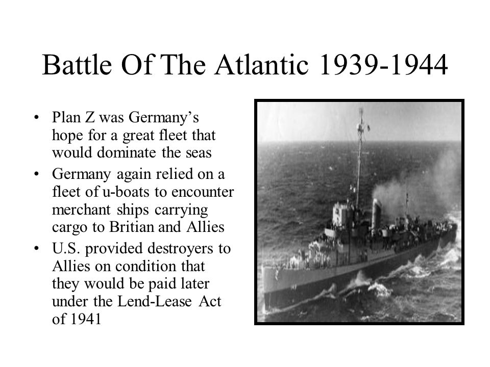 Battle Of The Atlantic 1939-1944 Plan Z was Germanys hope for a great fleet that would dominate the seas Germany again relied on a fleet of u-boats to