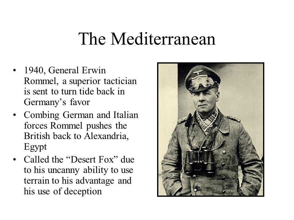 The Mediterranean 1940, General Erwin Rommel, a superior tactician is sent to turn tide back in Germanys favor Combing German and Italian forces Romme