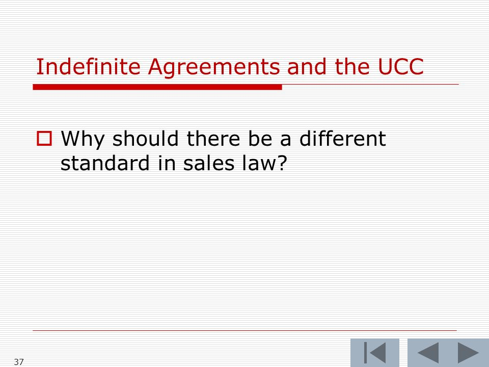 Indefinite Agreements and the UCC Why should there be a different standard in sales law? 37