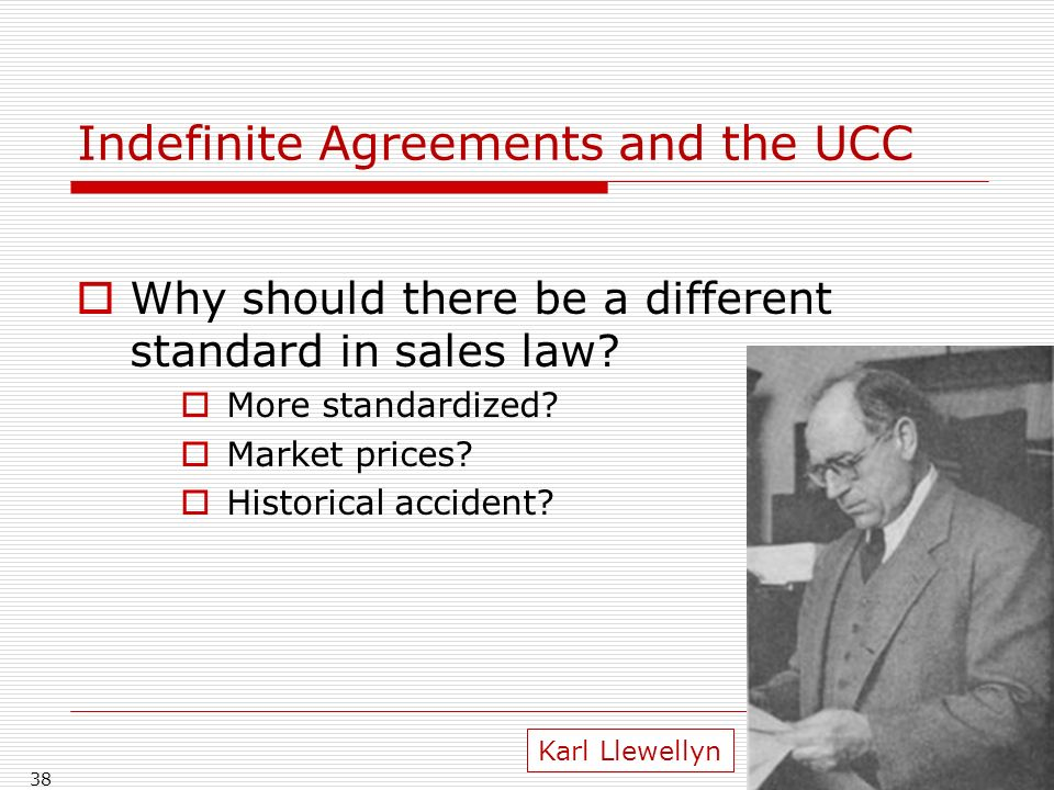 Indefinite Agreements and the UCC Why should there be a different standard in sales law.