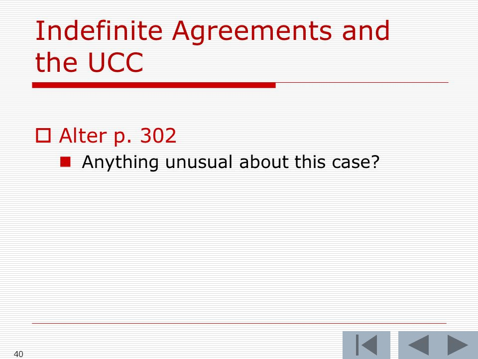 Indefinite Agreements and the UCC Alter p. 302 Anything unusual about this case? 40