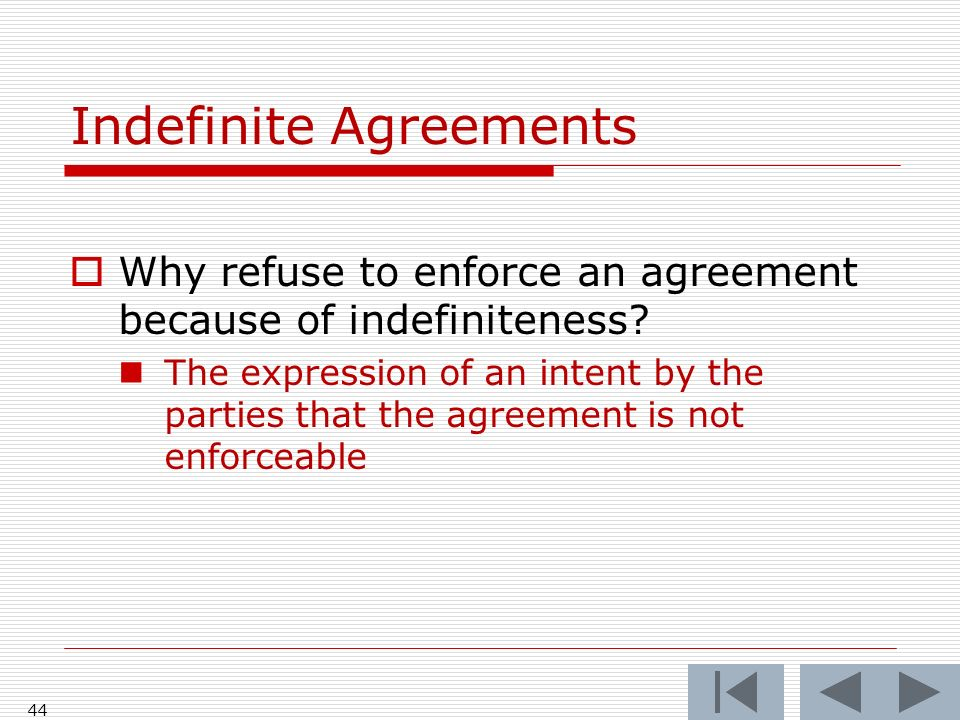 Indefinite Agreements Why refuse to enforce an agreement because of indefiniteness.