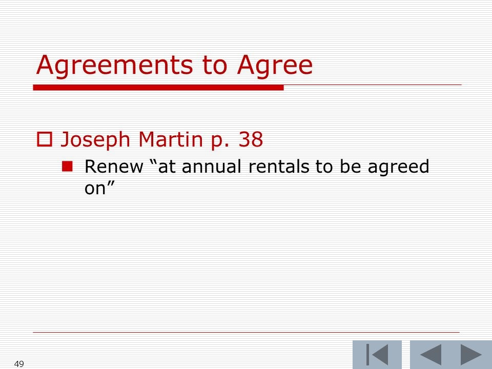 Agreements to Agree Joseph Martin p. 38 Renew at annual rentals to be agreed on 49
