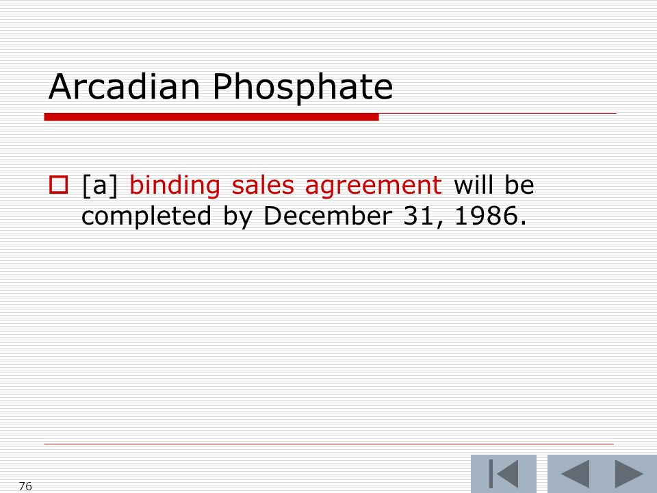 Arcadian Phosphate [a] binding sales agreement will be completed by December 31, 1986. 76