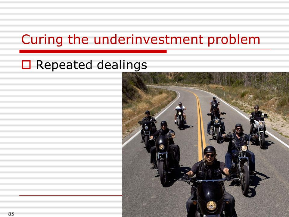 Curing the underinvestment problem Repeated dealings 85