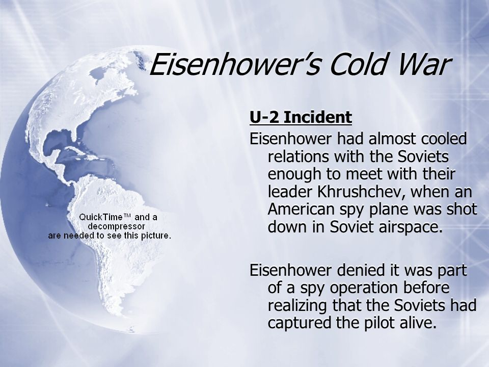 Eisenhowers Cold War U-2 Incident Eisenhower had almost cooled relations with the Soviets enough to meet with their leader Khrushchev, when an America