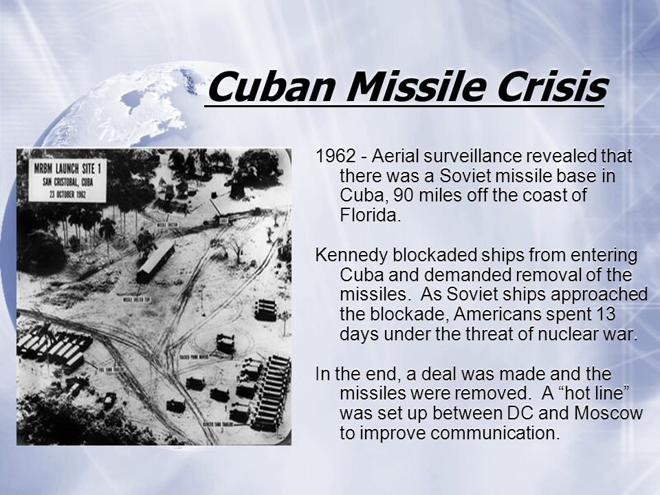 Cuban Missile Crisis 1962 - Aerial surveillance revealed that there was a Soviet missile base in Cuba, 90 miles off the coast of Florida. Kennedy bloc