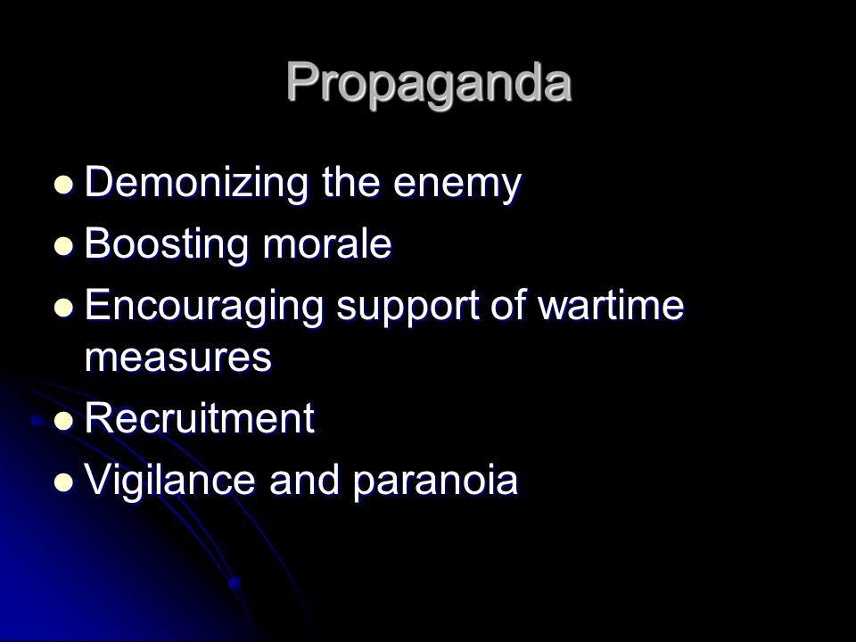 Propaganda Demonizing the enemy Demonizing the enemy Boosting morale Boosting morale Encouraging support of wartime measures Encouraging support of wa