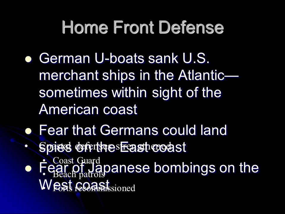 Home Front Defense German U-boats sank U.S. merchant ships in the Atlantic sometimes within sight of the American coast German U-boats sank U.S. merch