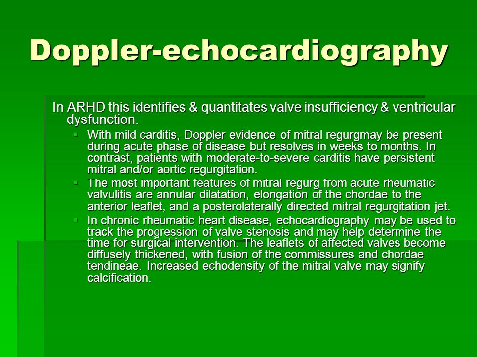 Doppler-echocardiography In ARHD this identifies & quantitates valve insufficiency & ventricular dysfunction. In ARHD this identifies & quantitates va