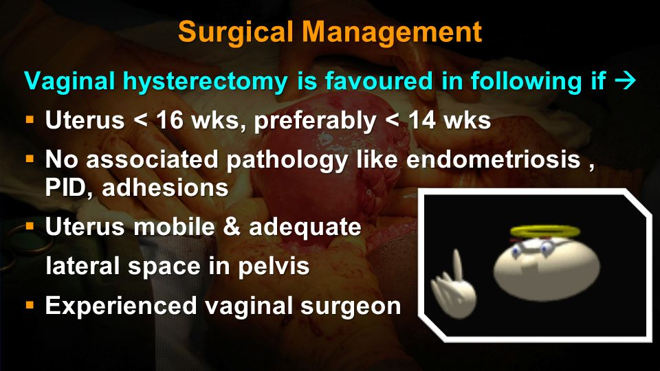 Surgical Management * Hysterectomy Abdominal Vaginal Vaginal LAVH, TLH LAVH, TLH * Myomectomy Abdominal Vaginal Vaginal Hysteroscopic Hysteroscopic La