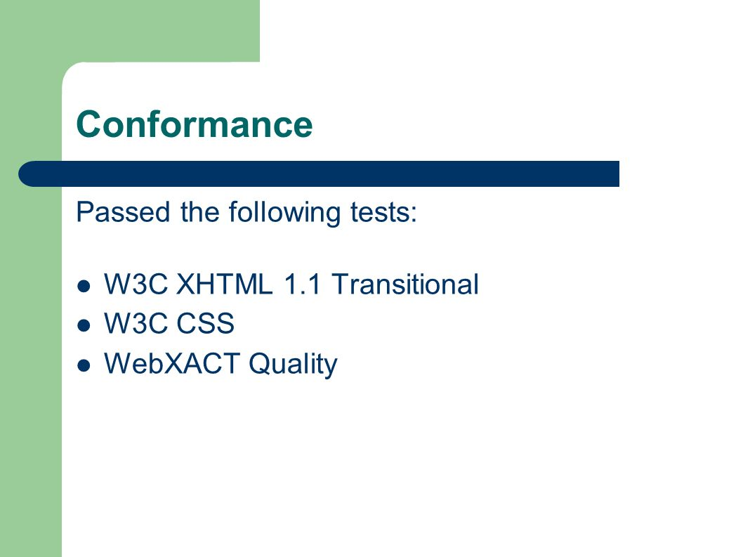 Conformance Passed the following tests: W3C XHTML 1.1 Transitional W3C CSS WebXACT Quality