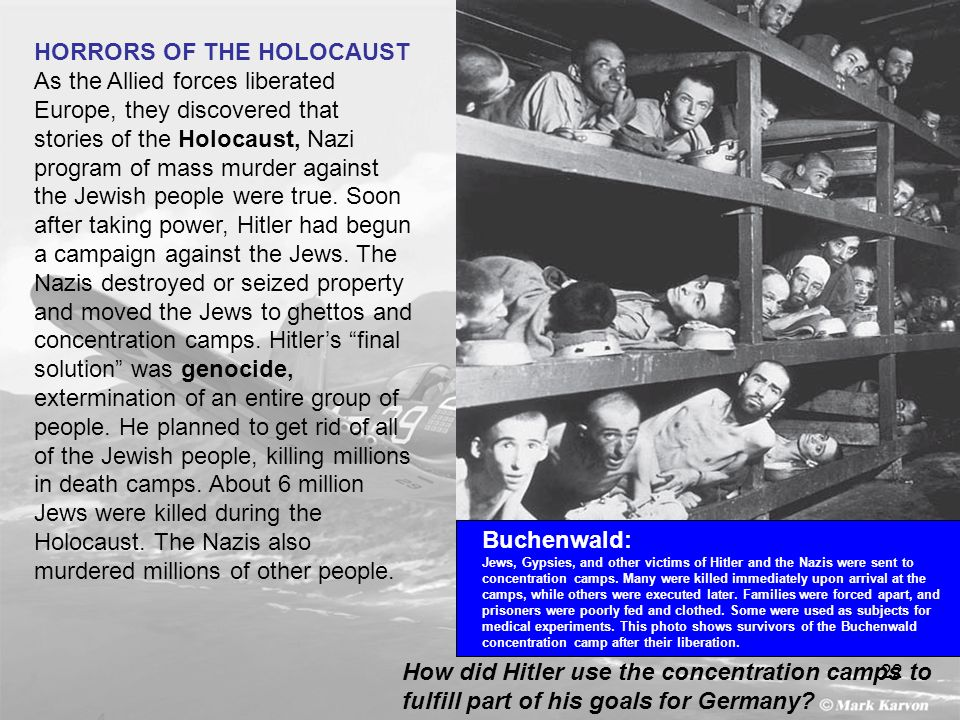 22 HORRORS OF THE HOLOCAUST As the Allied forces liberated Europe, they discovered that stories of the Holocaust, Nazi program of mass murder against