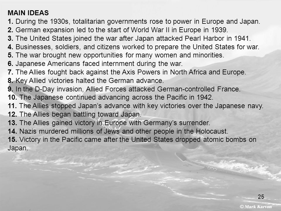 25 MAIN IDEAS 1. During the 1930s, totalitarian governments rose to power in Europe and Japan. 2. German expansion led to the start of World War II in